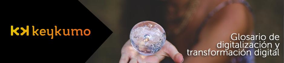 Glosario Acelera PYME - definiciones de digitalización y transformación digital